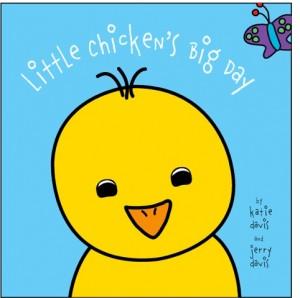 Little Chicken's Big Day by Katie Davis and Jerry Davis