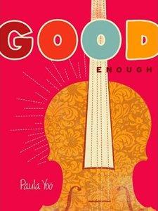 GOOD ENOUGH by Paula Yoo (HarperCollins  '08)