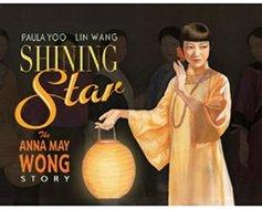 SHINING STAR: THE ANNA MAY WONG STORY by Paula Yoo, illus. by Lin Wang (Lee & Low '09)