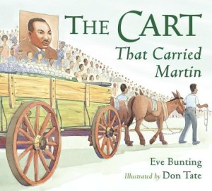 The Cart That Carried Martin (Written by Eve Bunting & illustrated by Don Tate, Charlesbridge 2013)