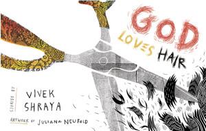 2015 South Asia Book Award Honoree: GOD LOVES HAIR by Vivek Shraya and illustrated by Juliana Neufeld (Arsenal Pulp Press 2014)